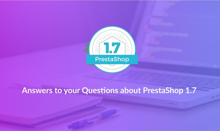 Answers to your Questions about PrestaShop 1.7